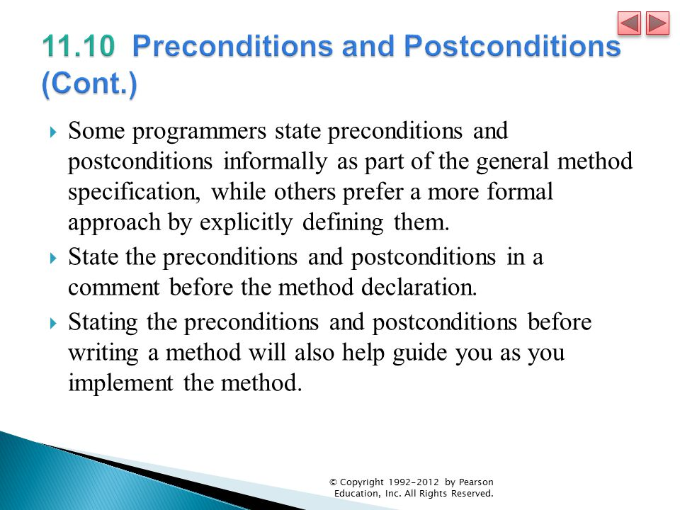  Some programmers state preconditions and postconditions informally as part of the general method specification, while others prefer a more formal ap
