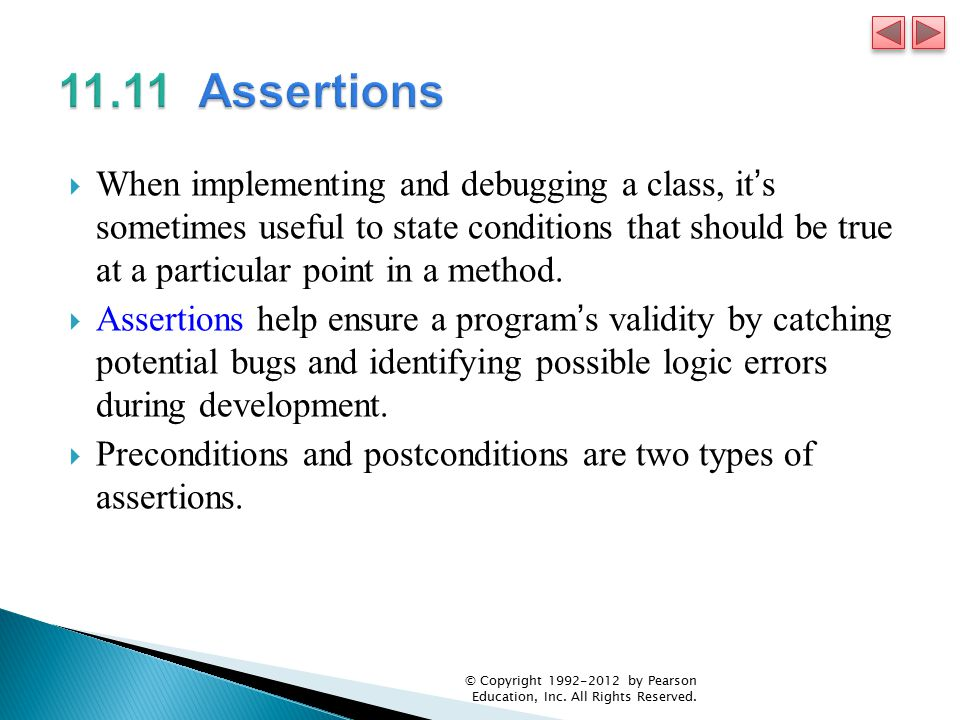  When implementing and debugging a class, it's sometimes useful to state conditions that should be true at a particular point in a method.  Assertio