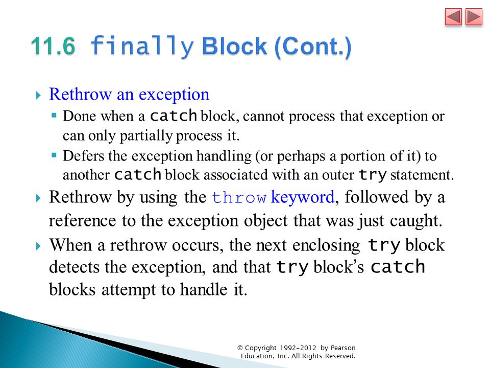  Rethrow an exception  Done when a catch block, cannot process that exception or can only partially process it.  Defers the exception handling (or