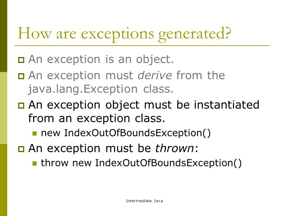 Intermediate Java How are exceptions generated.  An exception is an object.