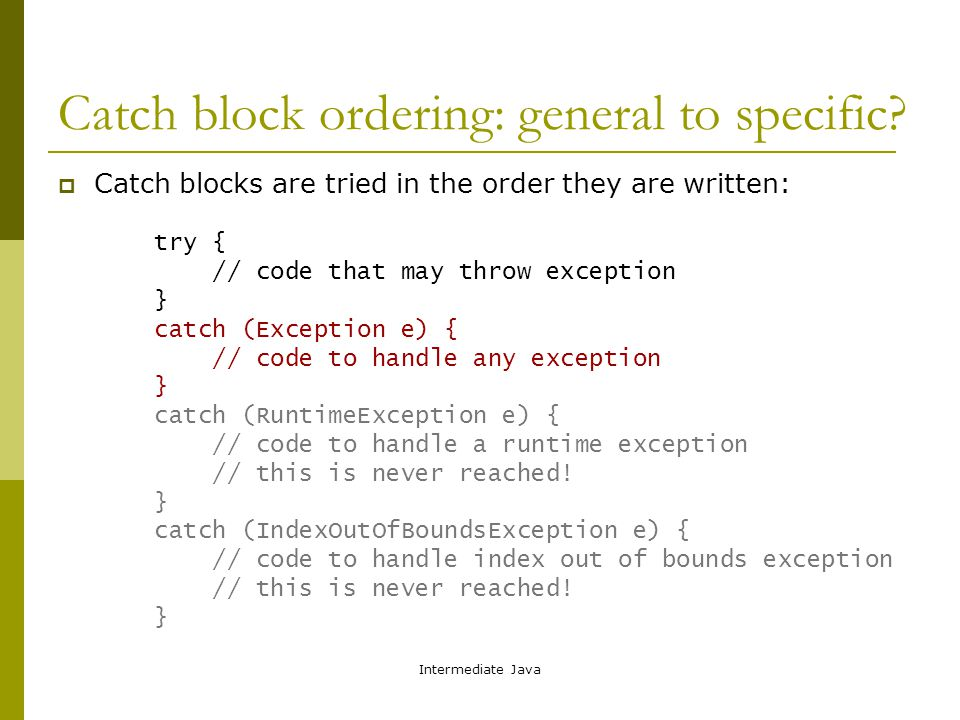 Intermediate Java Catch block ordering: general to specific.