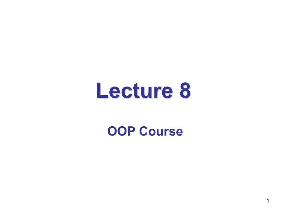 1 Lecture 8 OOP Course