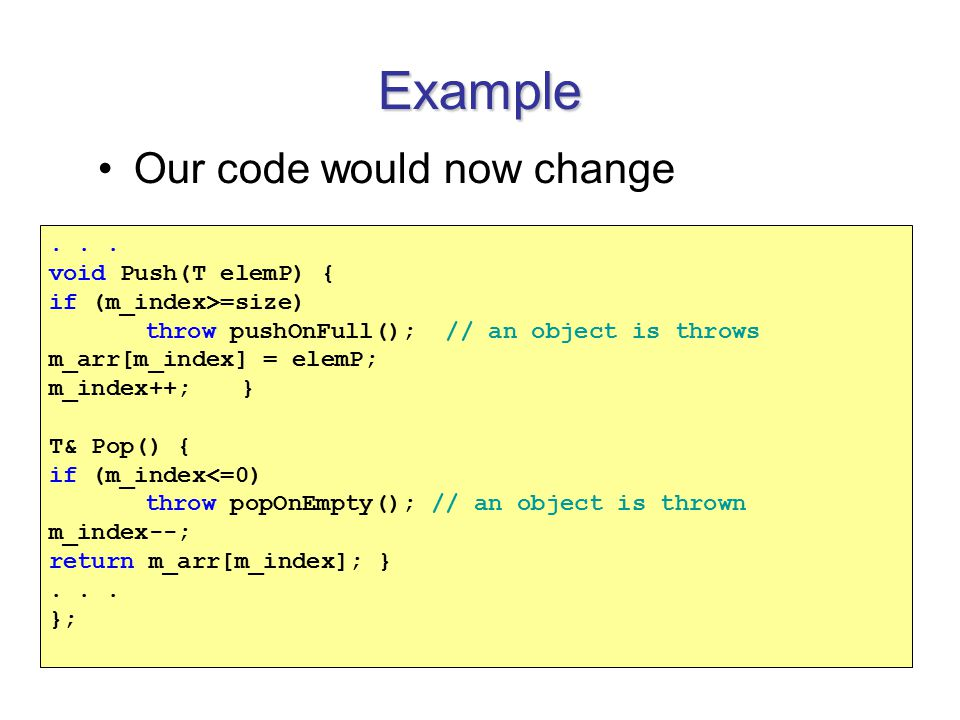Example Our code would now change No need to examine the returned value for checking for success....