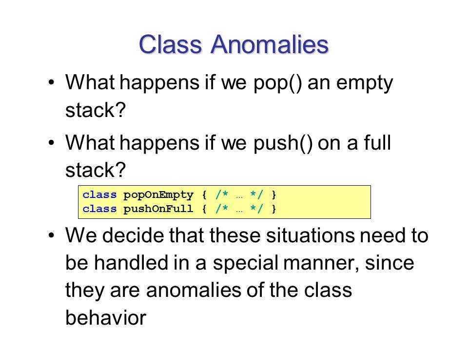 Class Anomalies What happens if we pop() an empty stack.
