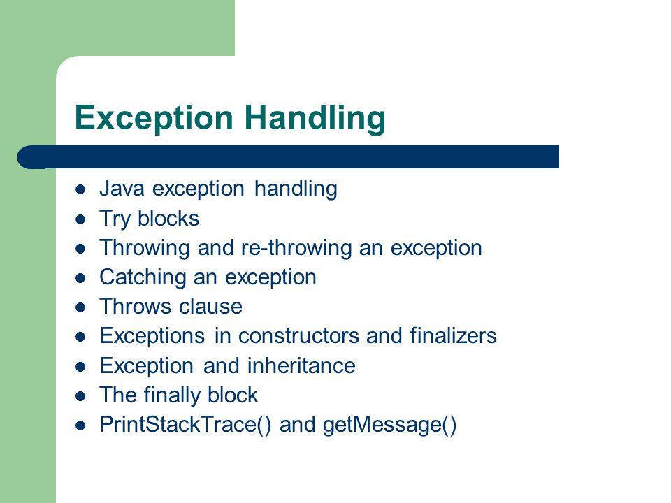 printStackTrace & getMessage() public class ExceptionHandling {public static int quotient(int numerator, int denominator) throws DivideByZeroException {if (denominator == 0) throw new DivideByZeroException(); return numerator / denominator; } public static void main(String[] arg) { try { quotient(100, 0); } catch (DivideByZeroException e) { System.err.println(e.getMessage()); e.printStackTrace(); }