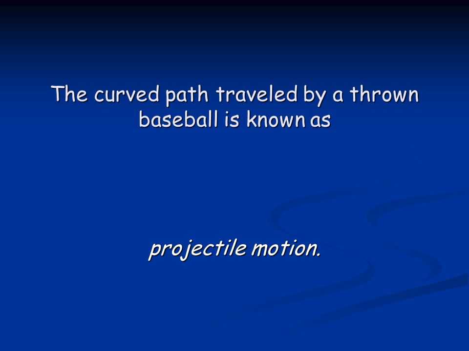 The curved path traveled by a thrown baseball is known as projectile motion.