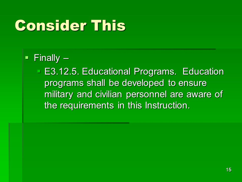 15 Consider This  Finally –  E3.12.5.Educational Programs.