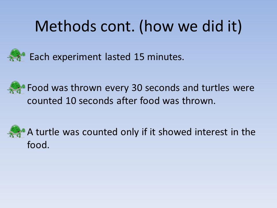 Methods cont. (how we did it) Each experiment lasted 15 minutes.