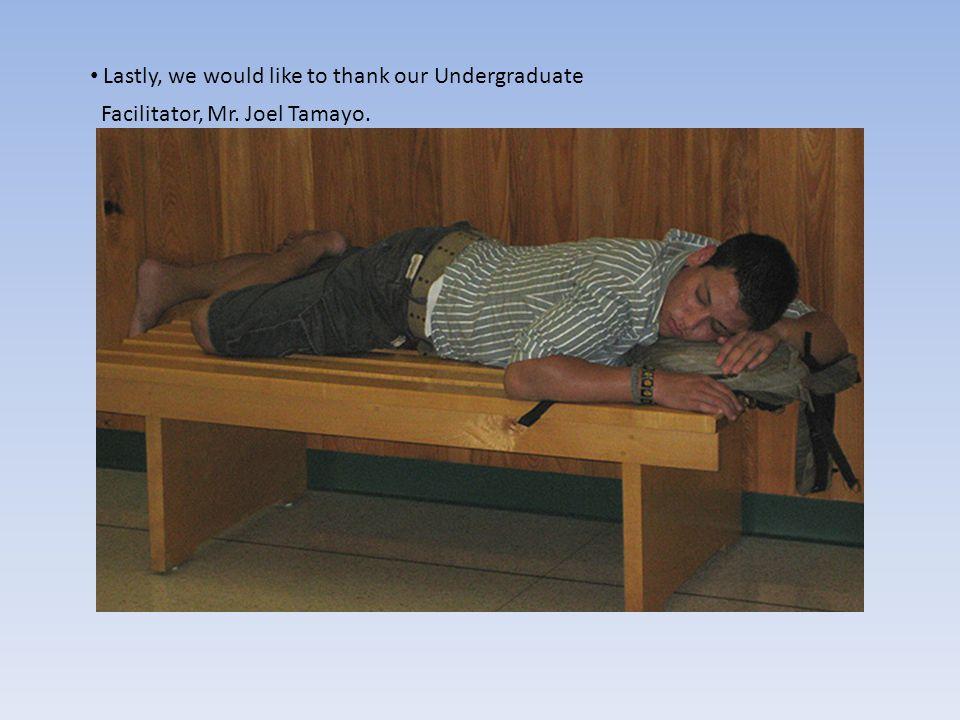 Lastly, we would like to thank our Undergraduate Facilitator, Mr. Joel Tamayo.