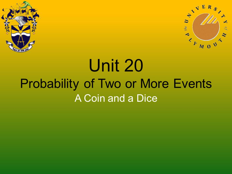 Unit 20 Probability of Two or More Events A Coin and a Dice