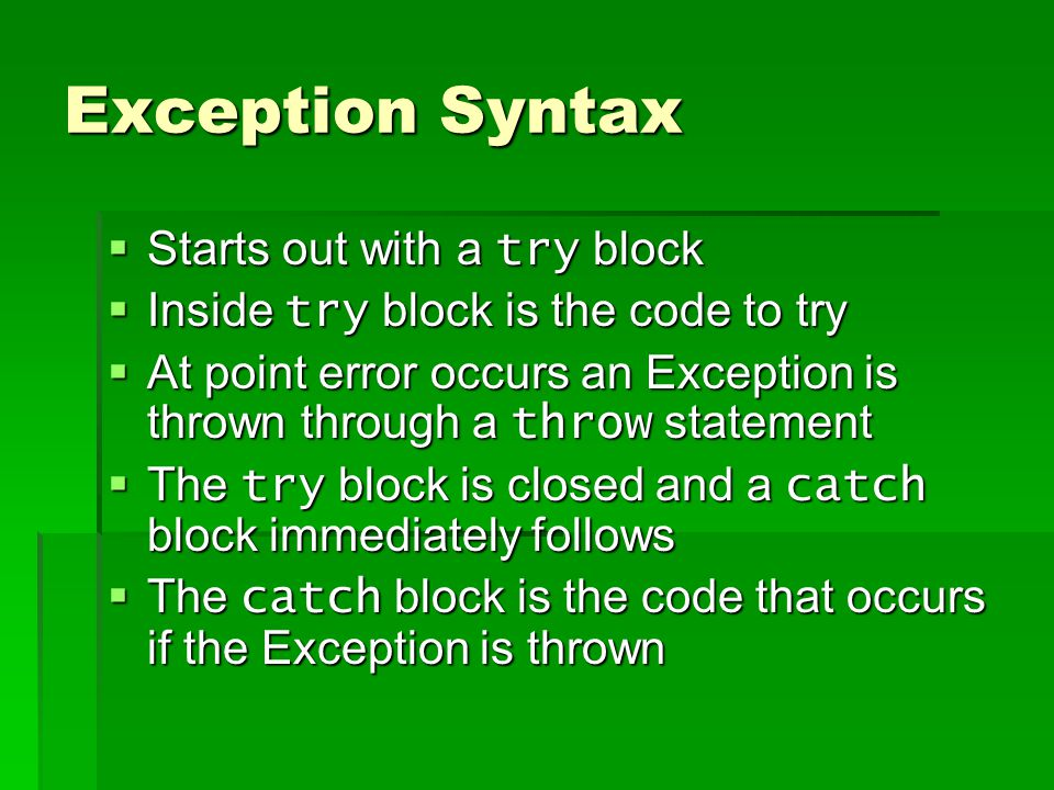 Psuedocode try{ code to try decision making statement { throw new Exception()} action taken if Exception not thrown } catch(Exception e) { action taken if Exception is thrown }