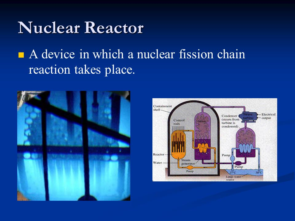 Nuclear Reactor A device in which a nuclear fission chain reaction takes place.
