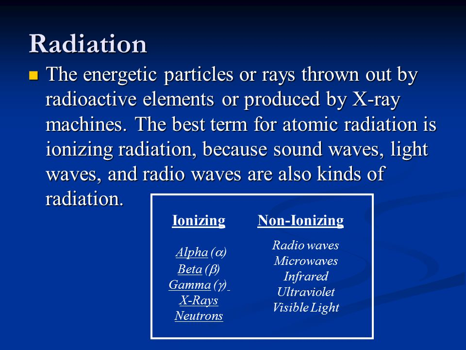 Radiation The energetic particles or rays thrown out by radioactive elements or produced by X-ray machines.