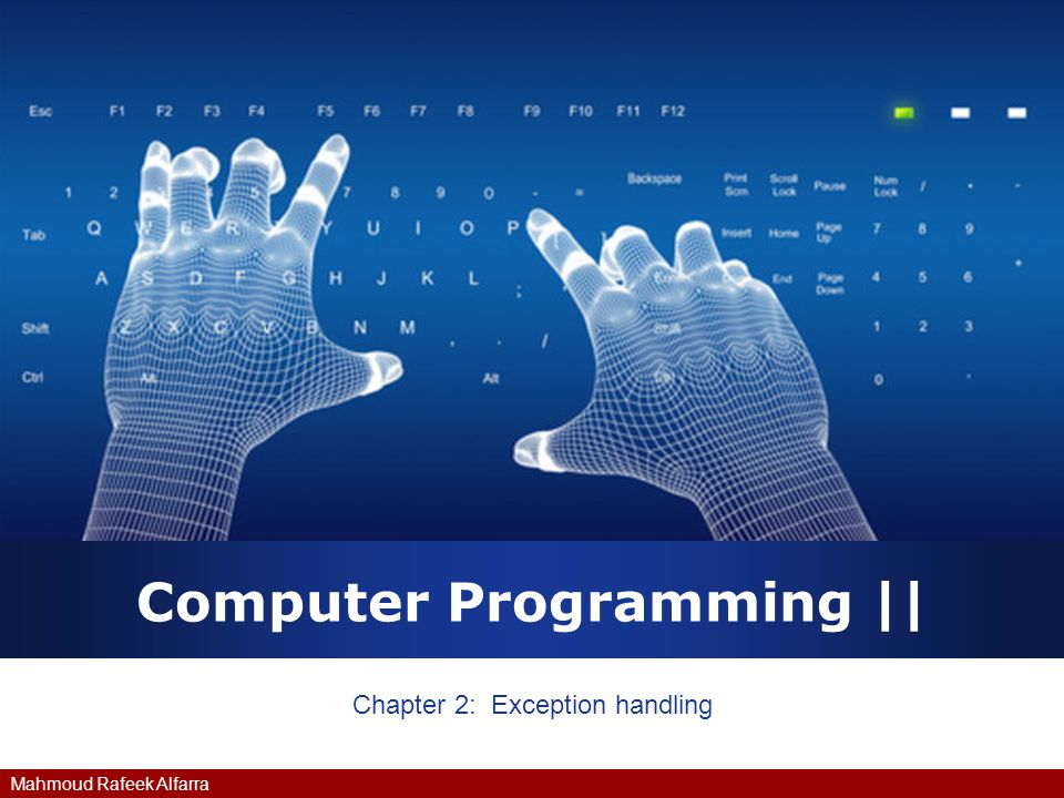Mahmoud Rafeek Alfarra Computer Programming    Chapter 2: Exception handling