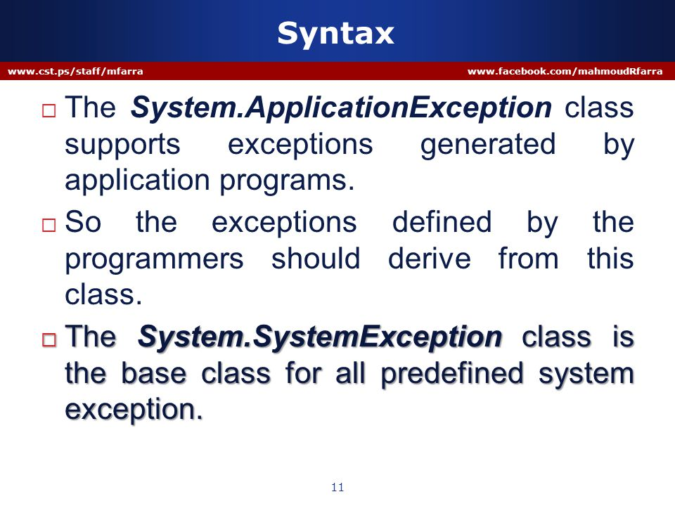 Syntax  The System.ApplicationException class supports exceptions generated by application programs.  So the exceptions defined by the programmers s