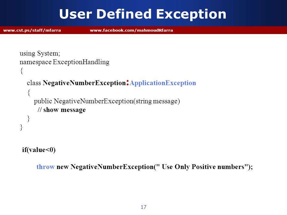 User Defined Exception 17 www.cst.ps/staff/mfarra www.facebook.com/mahmoudRfarra using System; namespace ExceptionHandling { class NegativeNumberExcep