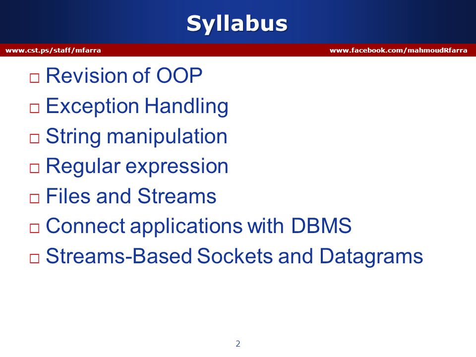 Syllabus  Revision of OOP  Exception Handling  String manipulation  Regular expression  Files and Streams  Connect applications with DBMS  Stre