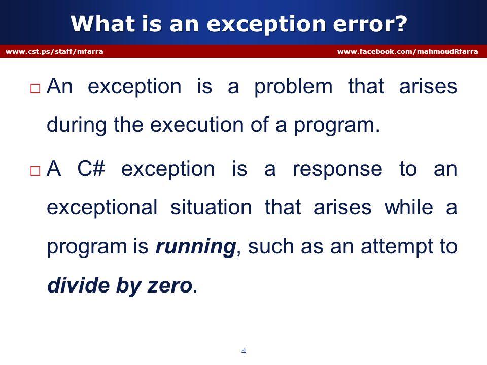Practice www.cst.ps/staff/mfarra www.facebook.com/mahmoudRfarra 15 Use IndexOutOfRangeException & FormatException & Exception Use IndexOutOfRangeException & FormatException & Exception