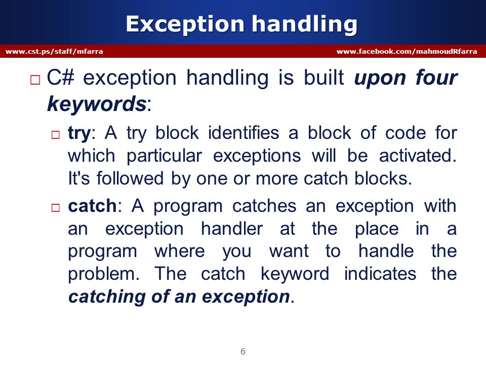 User Defined Exception 17 www.cst.ps/staff/mfarra www.facebook.com/mahmoudRfarra using System; namespace ExceptionHandling { class NegativeNumberException : ApplicationException { public NegativeNumberException(string message) // show message } if(value<0) throw new NegativeNumberException( Use Only Positive numbers );