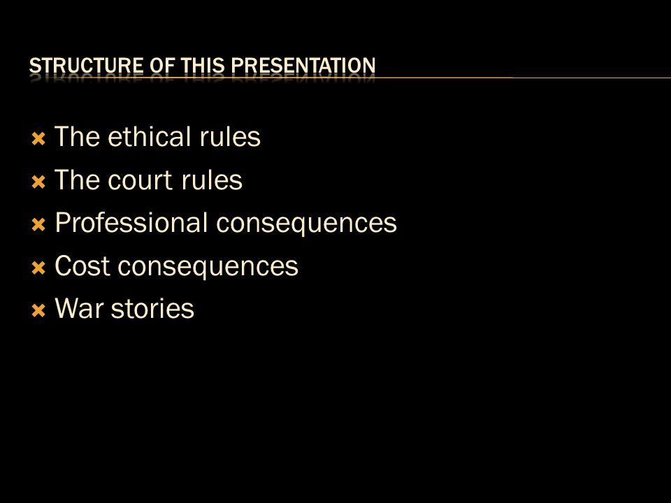  The ethical rules  The court rules  Professional consequences  Cost consequences  War stories