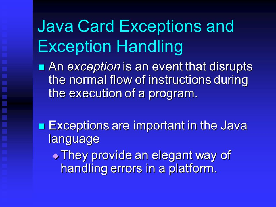 Java Card Exceptions and Exception Handling A Java Card applet can use keywords throw, try, catch, or finally, and they work the same as in the Java platform.