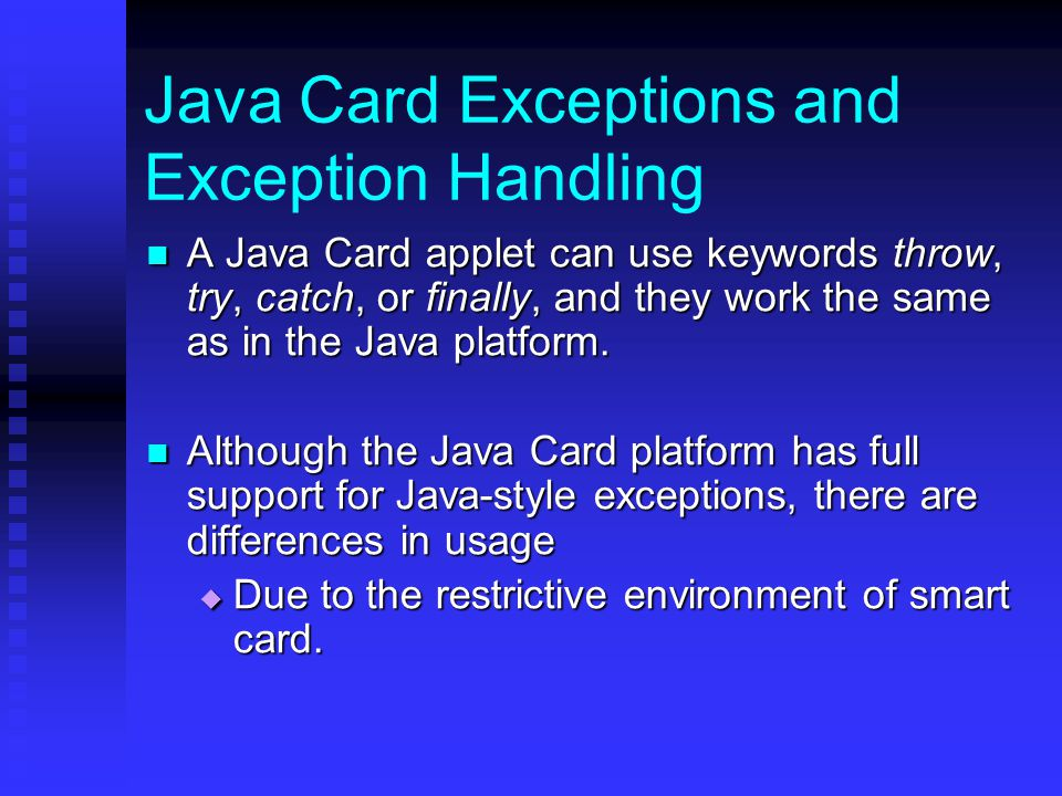 Java Card Exception Reason Code (cont.) The reason code is used to describe optional details related to the throwing of the exception.