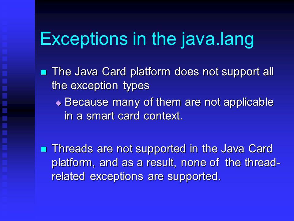 Throwing an Exception in the Java Card Platform An applet creates an instance of an exception class, the code is written as follows An applet creates an instance of an exception class, the code is written as follows throw new MyException( a specific error message );