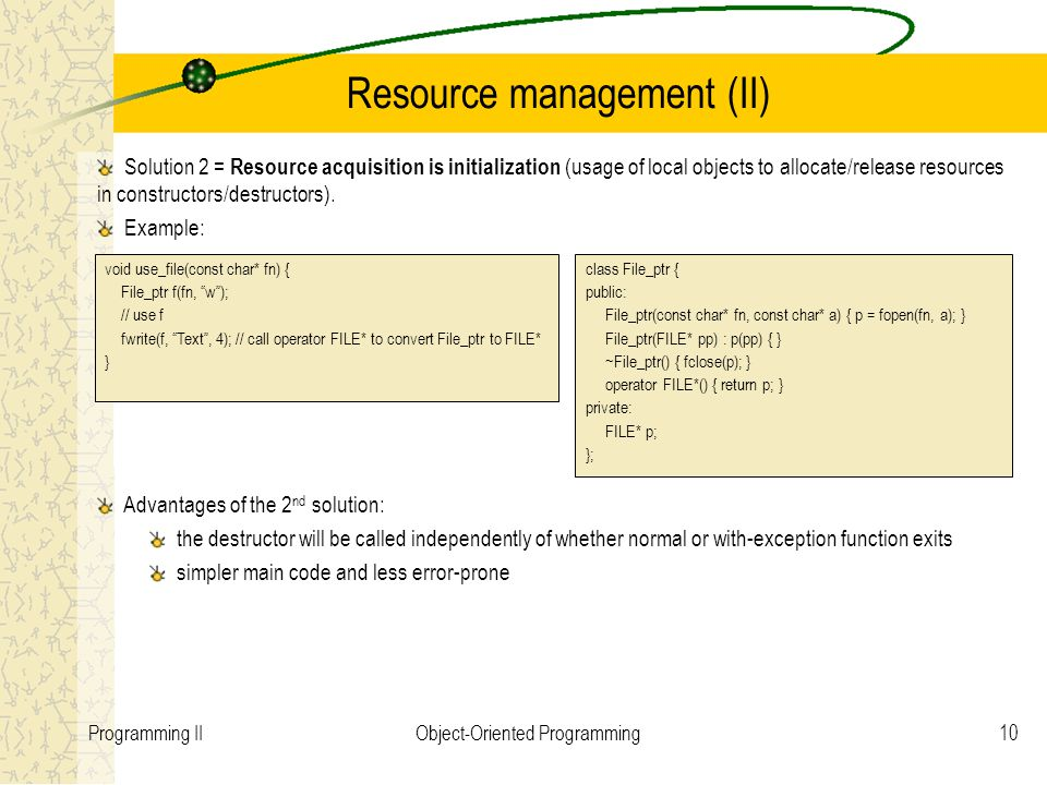 10Programming IIObject-Oriented Programming Resource management (II) Solution 2 = Resource acquisition is initialization (usage of local objects to al