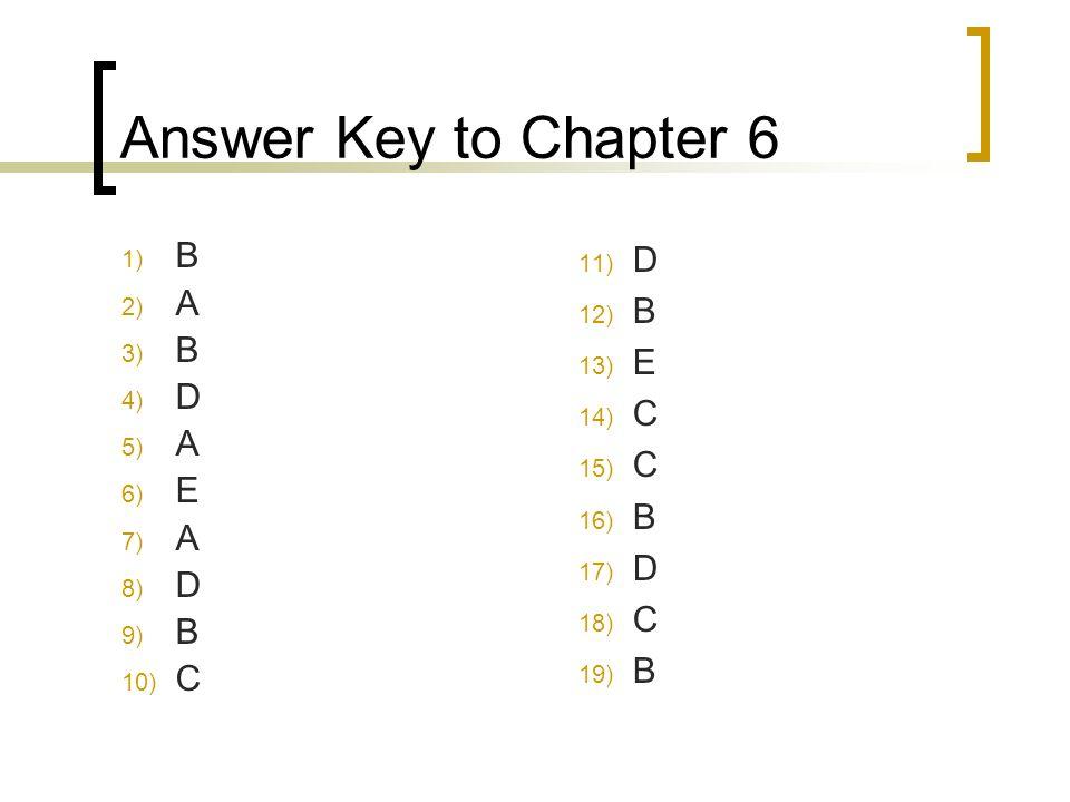 Answer Key to Chapter 6 1) B 2) A 3) B 4) D 5) A 6) E 7) A 8) D 9) B 10) C 11) D 12) B 13) E 14) C 15) C 16) B 17) D 18) C 19) B