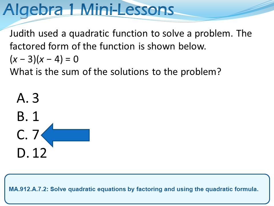 MA.912.A.7.2: Solve quadratic equations by factoring and using the quadratic formula.