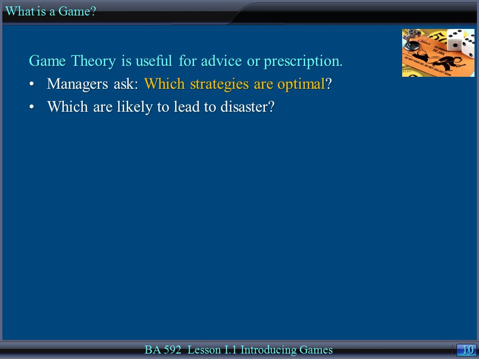 10 Game Theory is useful for advice or prescription. Managers ask: Which strategies are optimal?Managers ask: Which strategies are optimal? Which are