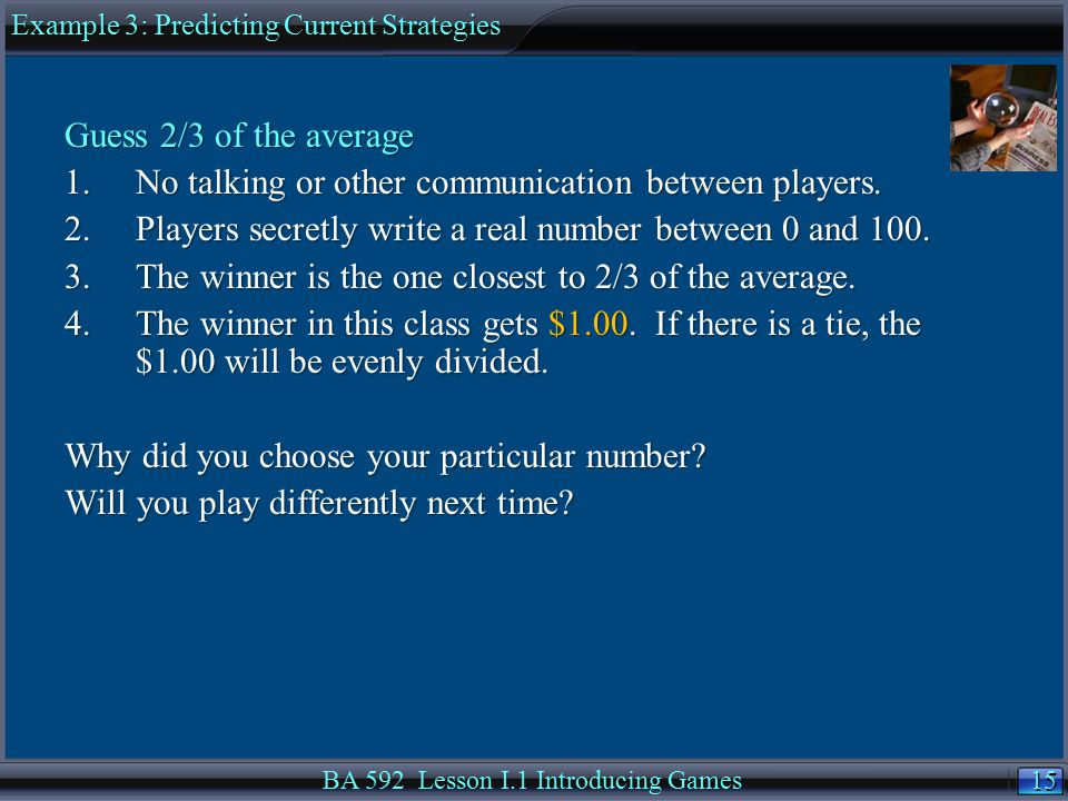 15 Guess 2/3 of the average 1.No talking or other communication between players.