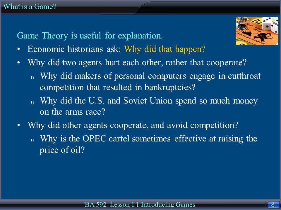 8 8 Game Theory is useful for explanation. Economic historians ask: Why did that happen.
