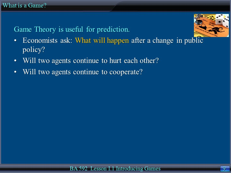 9 9 Game Theory is useful for prediction. Economists ask: What will happen after a change in public policy?Economists ask: What will happen after a ch