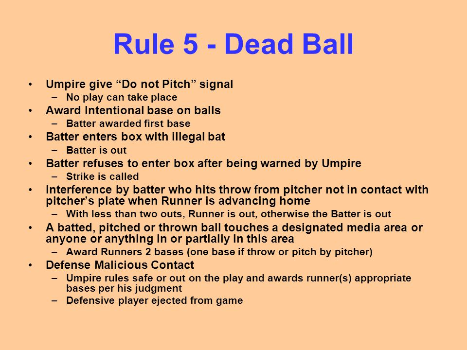 """Rule 5 - Dead Ball Umpire give """"Do not Pitch"""" signal –No play can take place Award Intentional base on balls –Batter awarded first base Batter enters"""