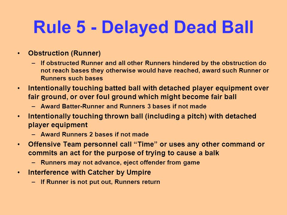 Rule 5 - Delayed Dead Ball Obstruction (Runner) –If obstructed Runner and all other Runners hindered by the obstruction do not reach bases they otherw