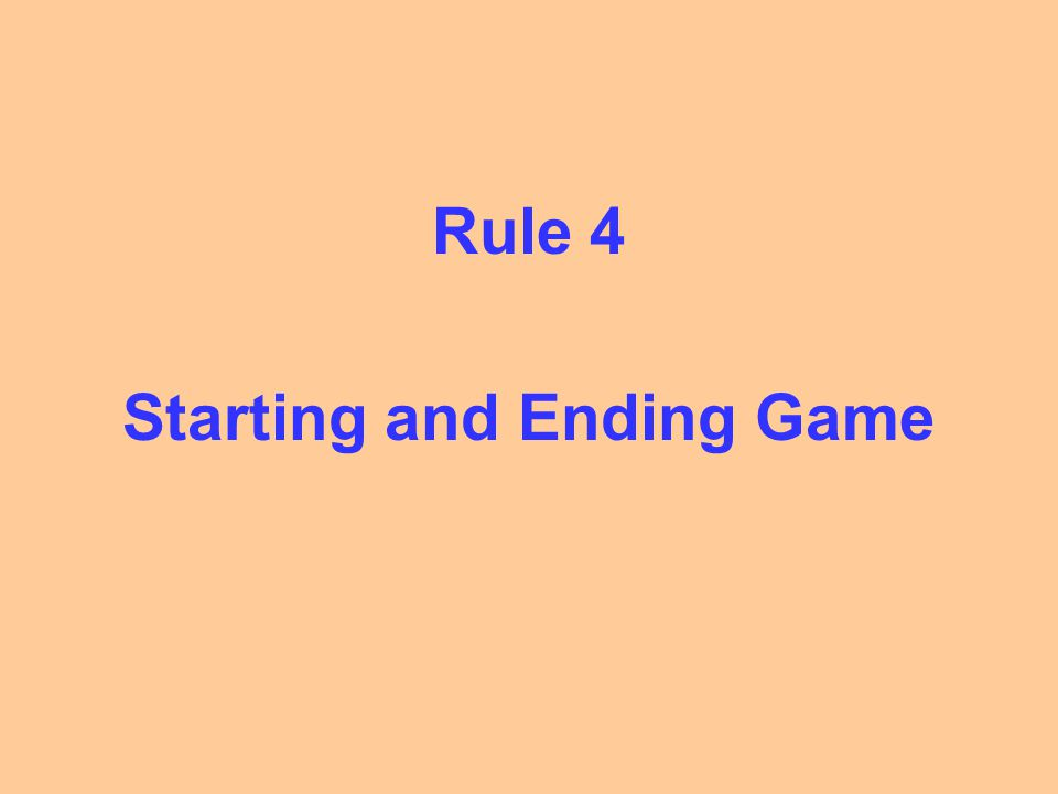 Rule 4 Starting and Ending Game