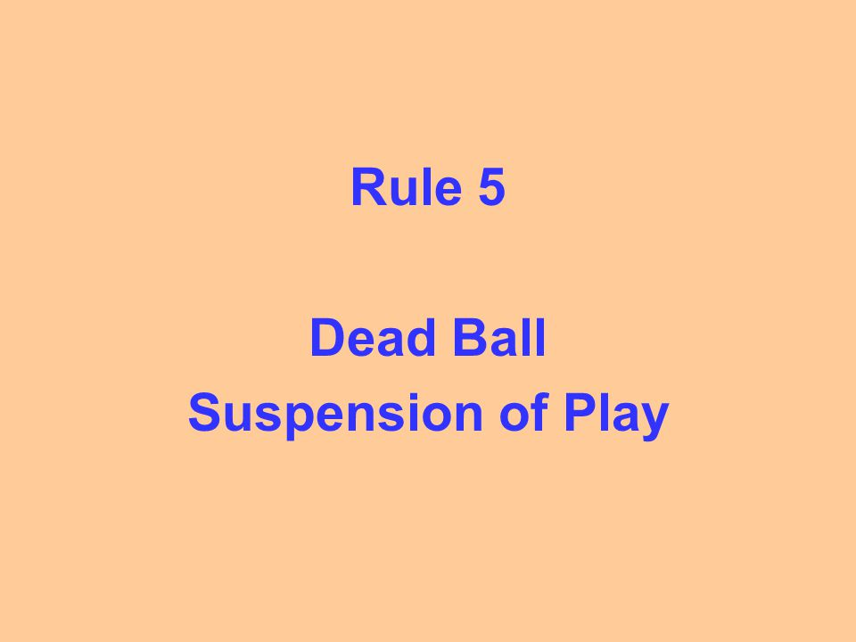 Rule 5 Dead Ball Suspension of Play