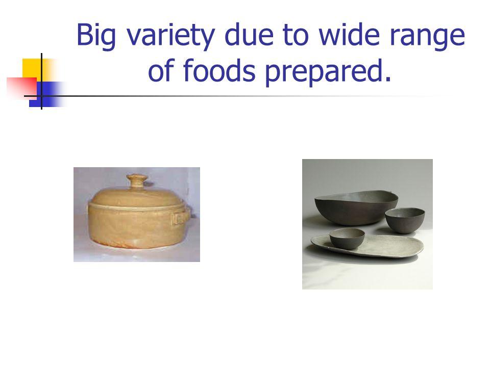 Big variety due to wide range of foods prepared.