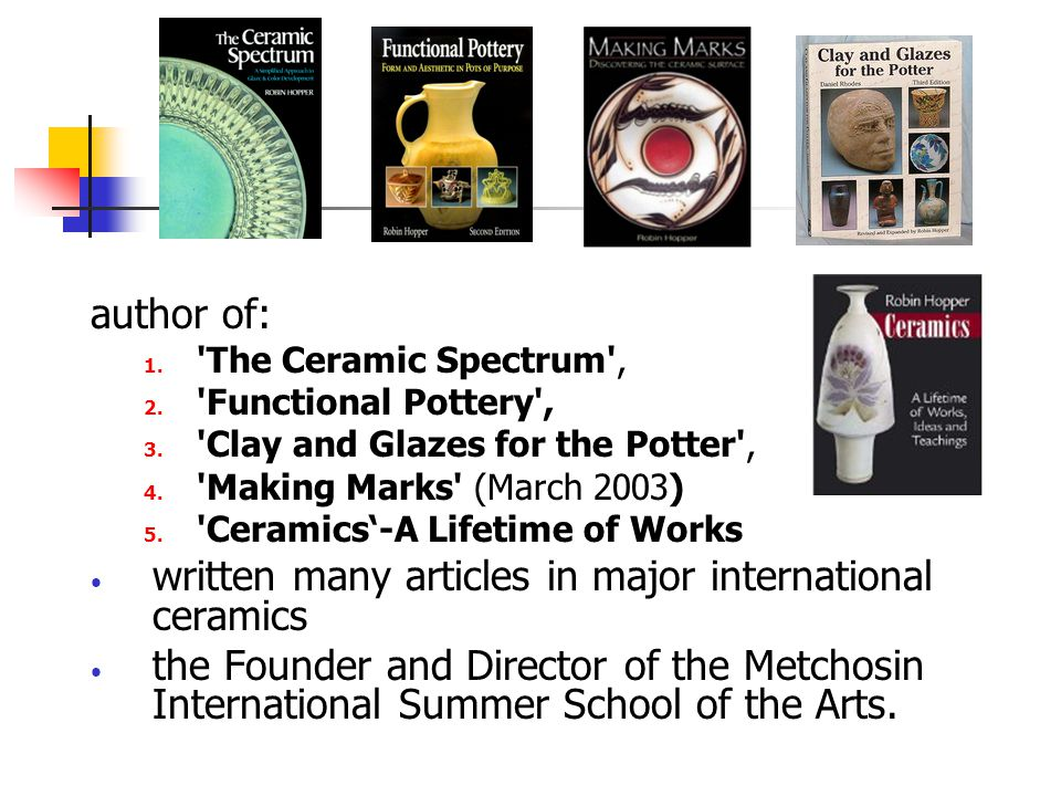author of: 1. 'The Ceramic Spectrum', 2. 'Functional Pottery', 3. 'Clay and Glazes for the Potter', 4. 'Making Marks' (March 2003) 5. 'Ceramics'-A Lif