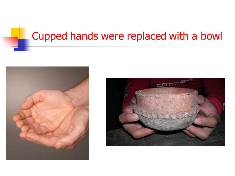 Cupped hands were replaced with a bowl