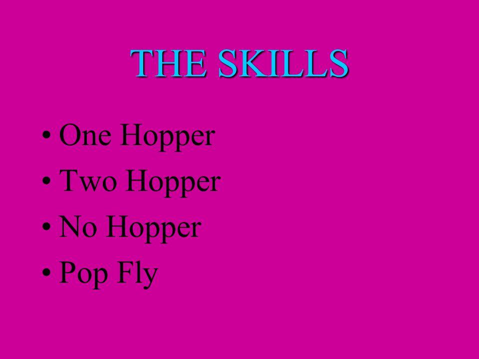 THE SKILLS One Hopper Two Hopper No Hopper Pop Fly