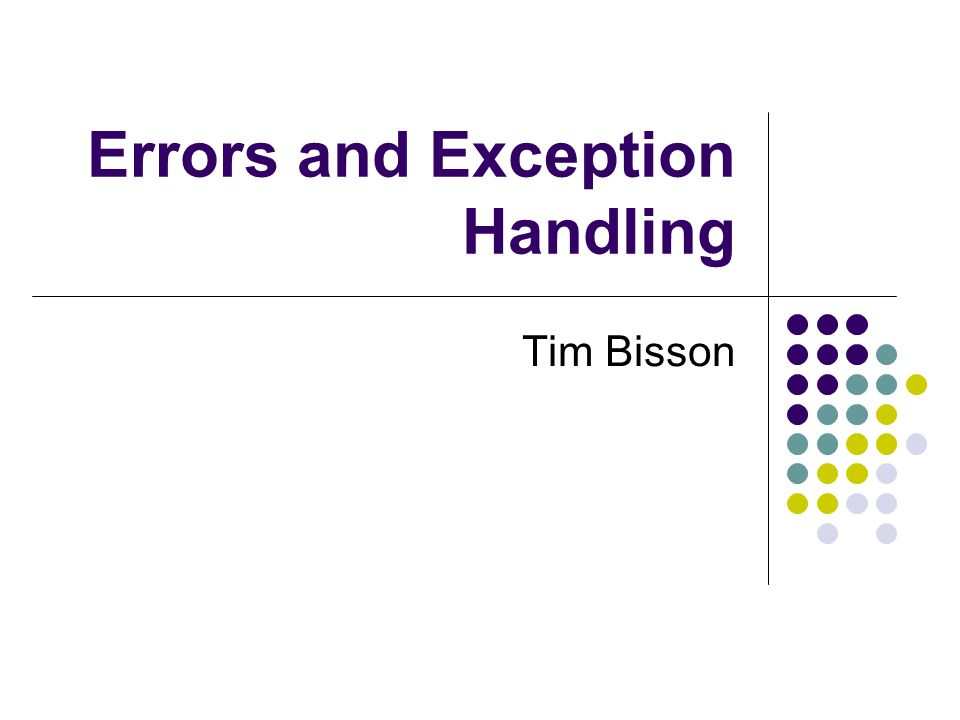 Errors and Exception Handling Tim Bisson