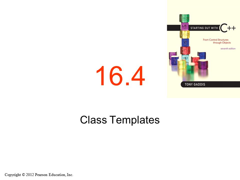 Copyright © 2012 Pearson Education, Inc. 16.4 Class Templates
