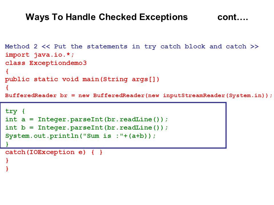 Method 2 > import java.io.*; class Exceptiondemo3 { public static void main(String args[]) { BufferedReader br = new BufferedReader(new inputStreamRea