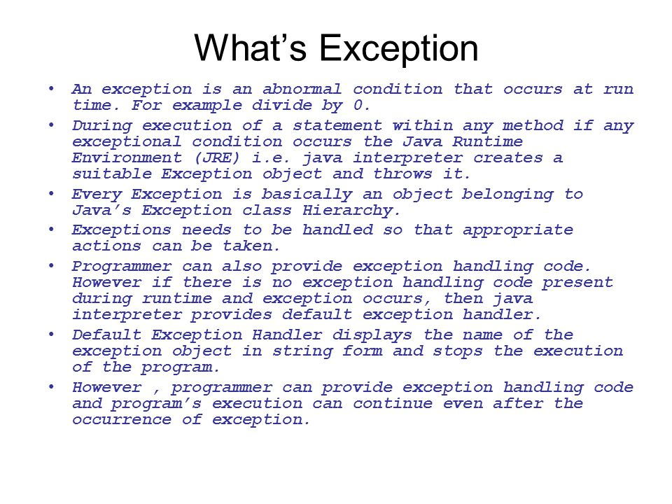 Exception class Hierarchy Every Exception type is basically an object belonging to class Exception Throwable class is the root class of Exceptions.