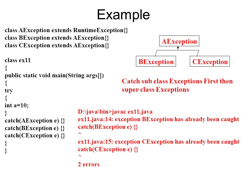 Example class AException extends RuntimeException{} class BException extends AException{} class CException extends AException{} class ex11 { public st