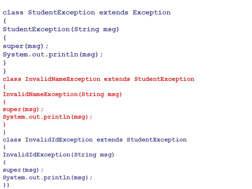 class StudentException extends Exception { StudentException(String msg) { super(msg); System.out.println(msg); } } class InvalidNameException extends