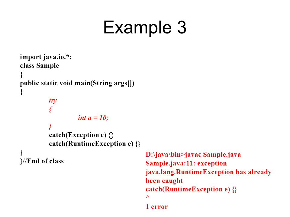 Example 3 import java.io.*; class Sample { public static void main(String args[]) { try { int a = 10; } catch(Exception e) {} catch(RuntimeException e