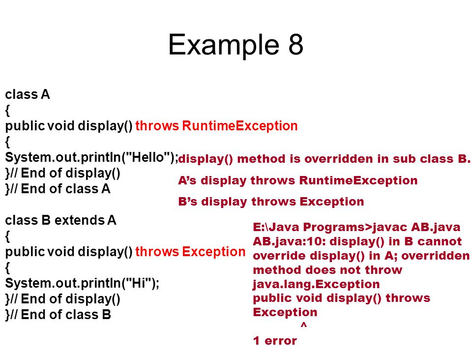 Example 8 class A { public void display() throws RuntimeException { System.out.println(